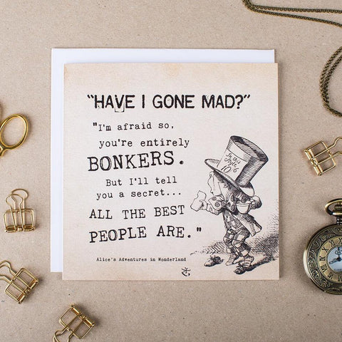 Alice In Wonderland Greetings Card 'Have I Gone Mad You're Entirely Bonkers'