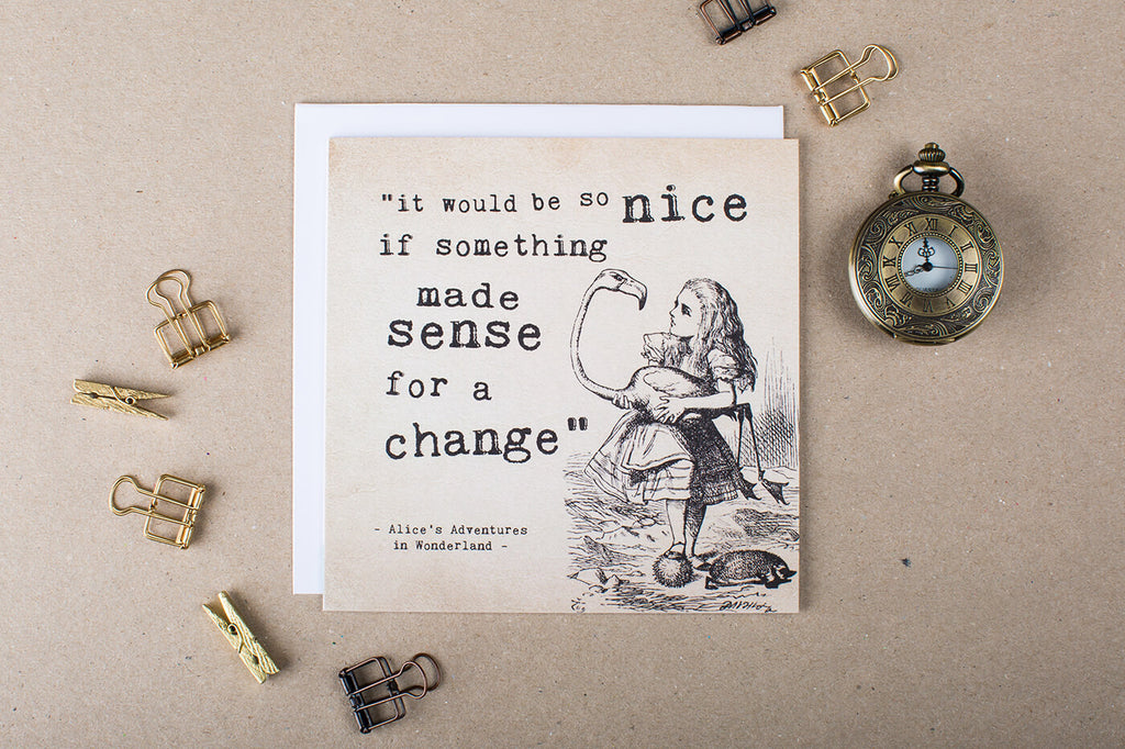 Alice in Wonderland Greetings Card 'It Would Be So Nice If Something Made Sense For A Change'
