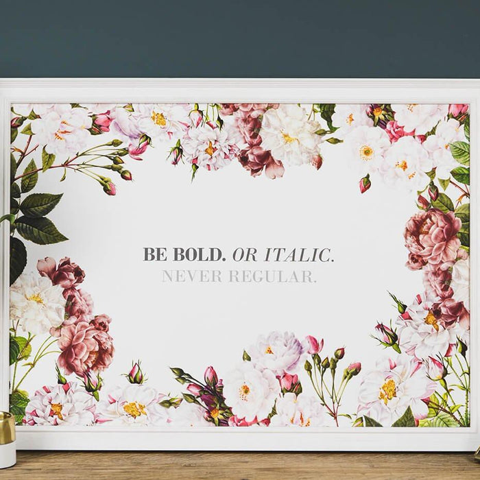 'Be Bold Or Italic Never Regular' Floral Quote Art Print