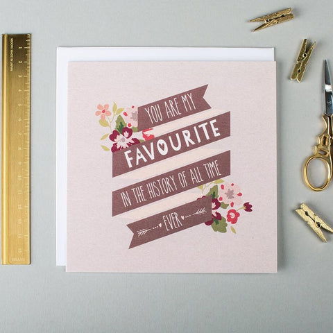 Cute anniversary and Valentine's Day cards - 'you are my favourite in the history of all time ever'