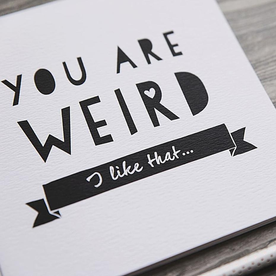 Funny Anniversary Card 'You Are Weird'