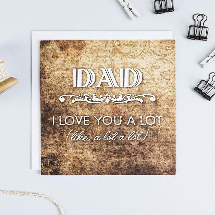 Funny Father's Day Card - 'Dad, I Love You A Lot. Like A Lot A Lot!'