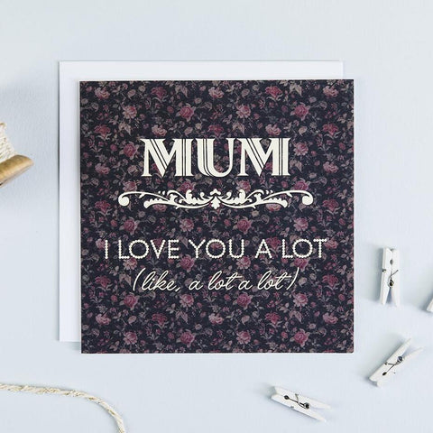 Funny Mother's Day Card 'Mum I Love You A Lot' Floral, vintage-inspired