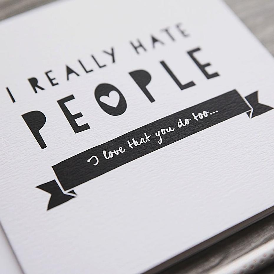 Funny Anniversary and Friendship Card 'Really Hate People'