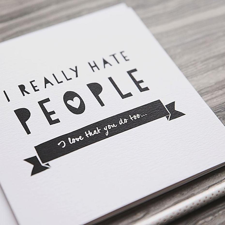 Anniversary or Friendship Card 'I Really Hate People'