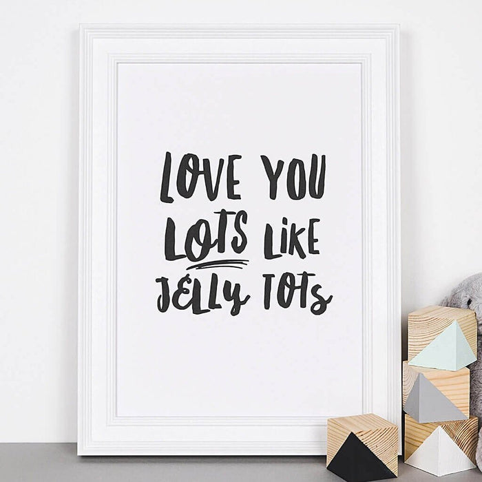 Monochrome Nursery Wall Art 'Love You Lots Like Jelly Tots'