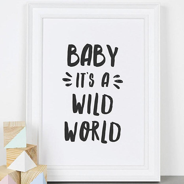 'Baby It's A Wild World' Monochrome Typographic Nursery Print