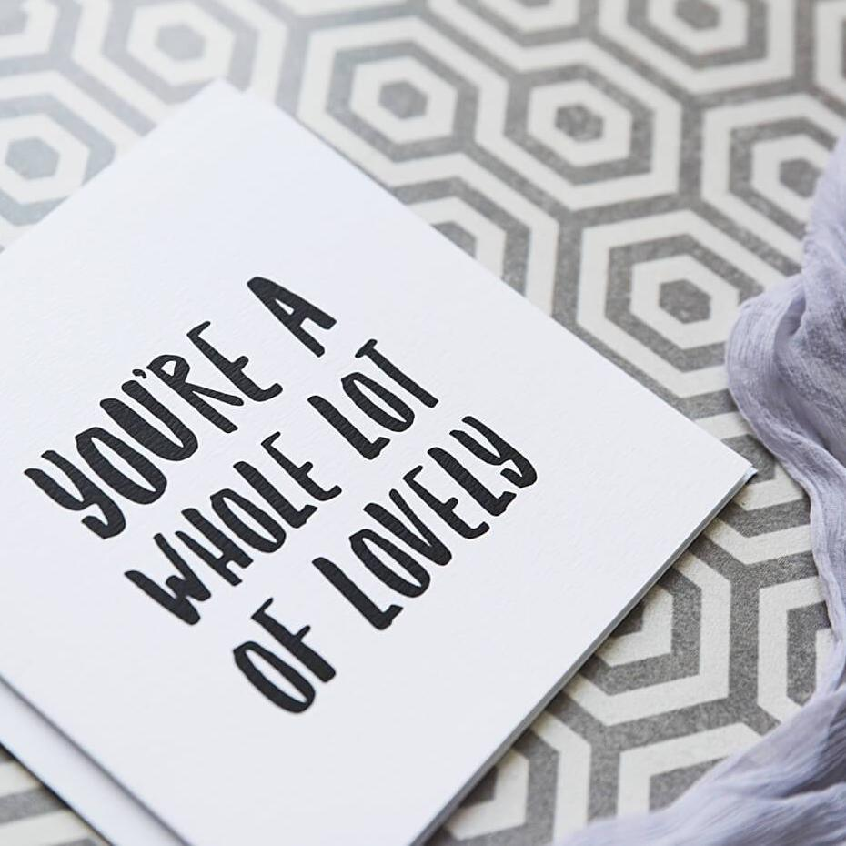 Black And White Typography Card 'You're A Whole Lot Of Lovely'