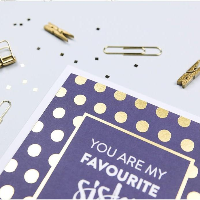 'You Are My Favourite Sister' Gold Foil Greetings Card