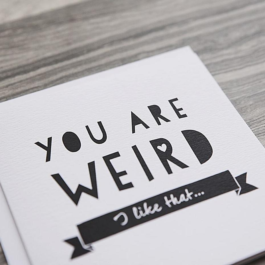 Funny Valentine's card 'You Are Weird'