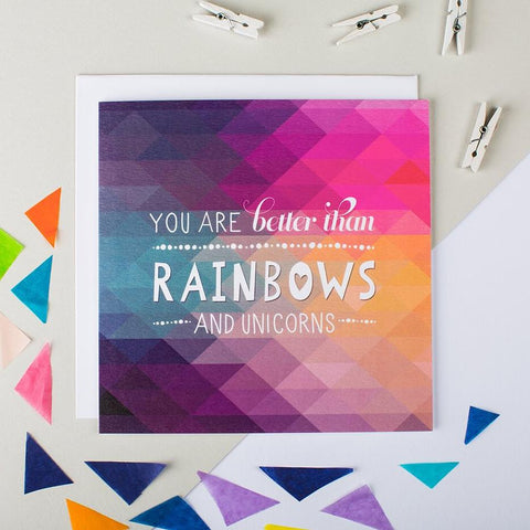'You are better than rainbows and unicorns' geometric card