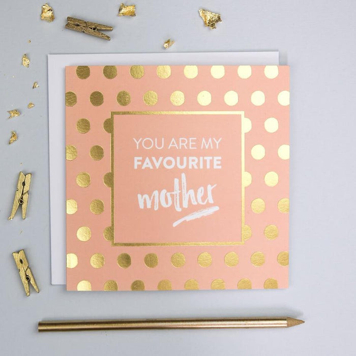 Gold Foil 'You Are My Favourite Mother' Greetings Card