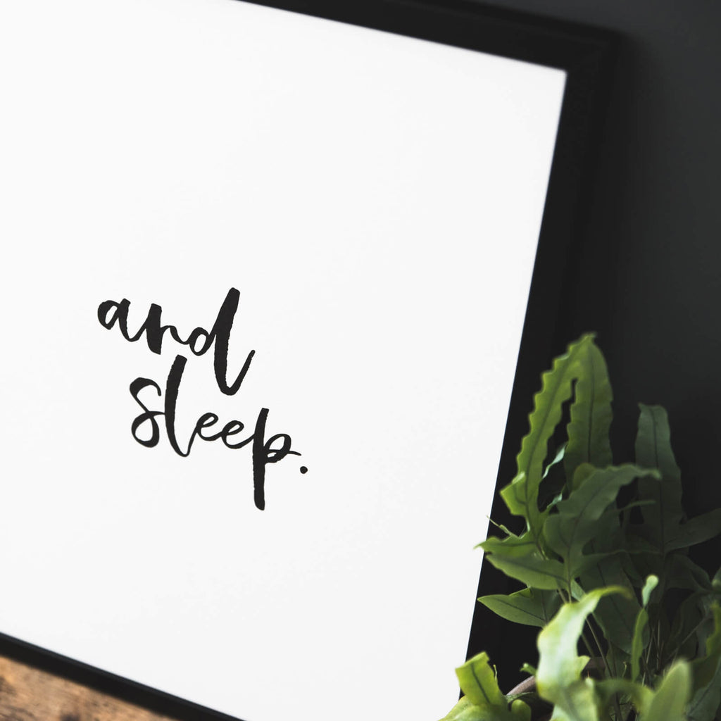 monochrome print that reads 'and sleep'