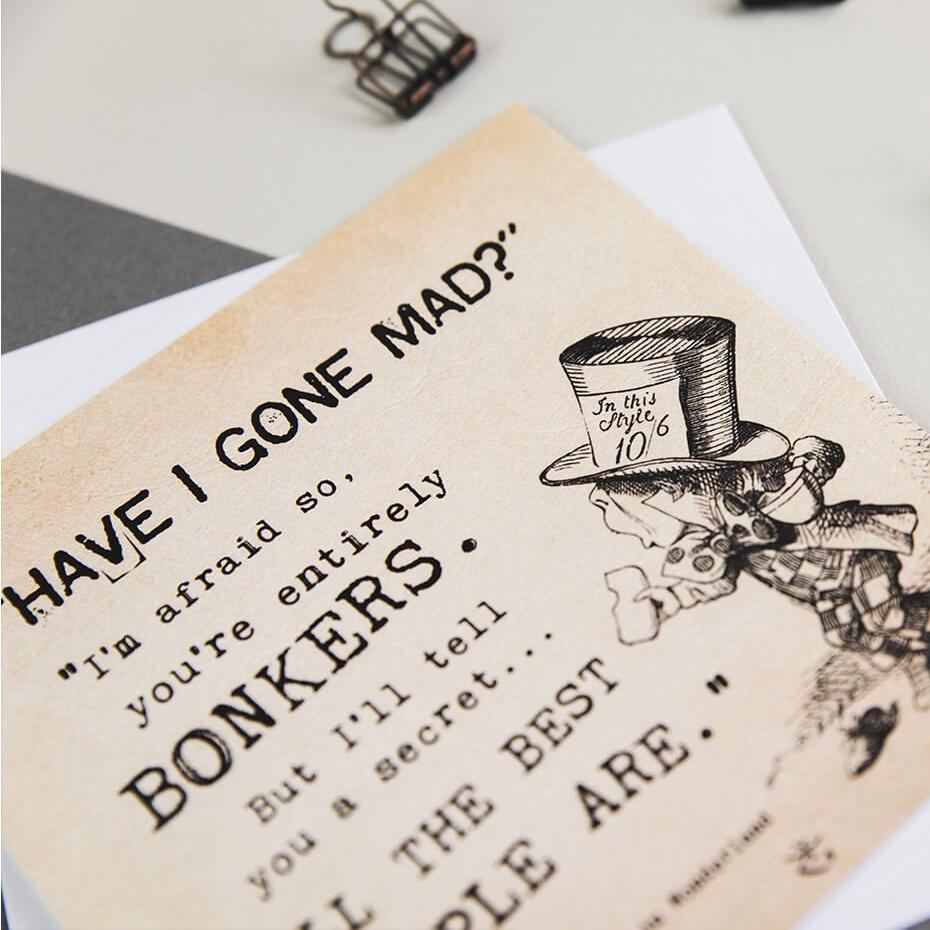 Alice in wonderland greetings card 'Have  I Gone Mad?' quote