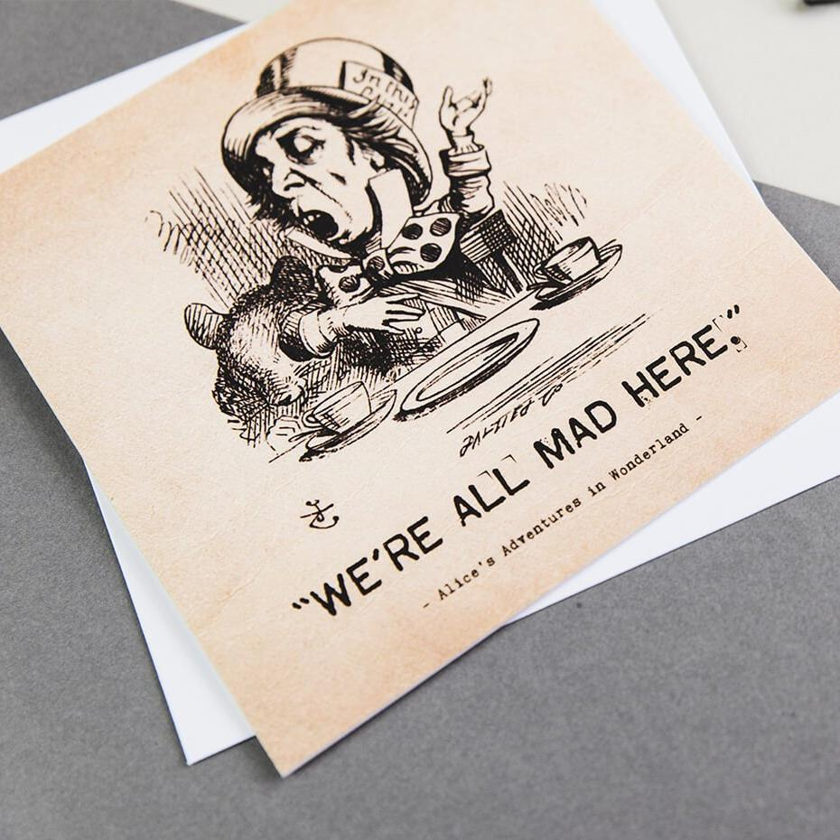Alice in wonderland greetings cards - We're all mad here quote by Mad Hatter