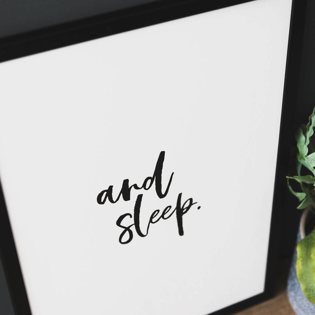 black and white print for the bedroom that reads 'and sleep'