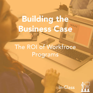 Building the Business Case: ROI of Workforce Programs