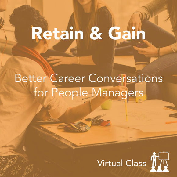 Retain and Gain - Better Career Conversations for People Managers