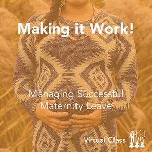 Making It Work! Managing Successful Maternity Leave Career Transitions