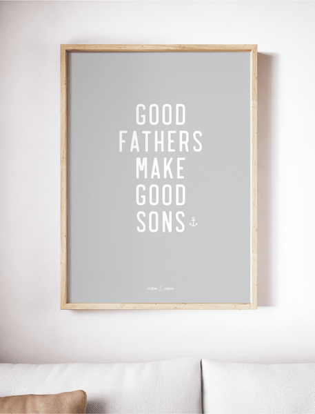 """Good Fathers Make Good Sons"" (Plakat) - Hjemhavn Plakat"