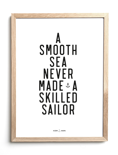 A Smooth Sea never... - Hjemhavn Plakat