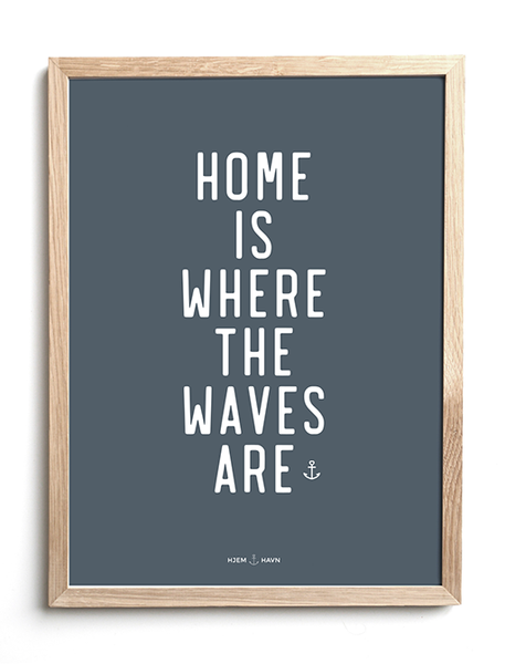 Home is Where the Waves are - Hjemhavn Plakat
