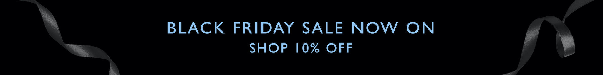 Black Friday Sale Now On. Shop 10% off.