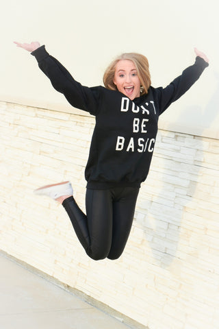 Don't Be Basic Sweatshirt