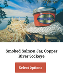 shop now, smoked salmon jar, copper river sockeye