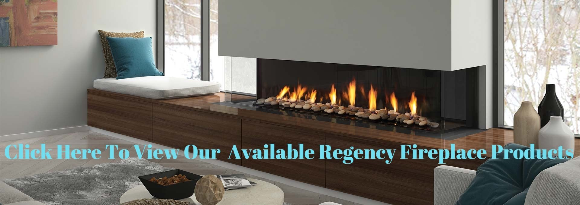 Click to view our available Regency fireplace products