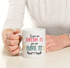 "Taza de cerámica personalizada con mensaje ""If you can dream it you can have it"""