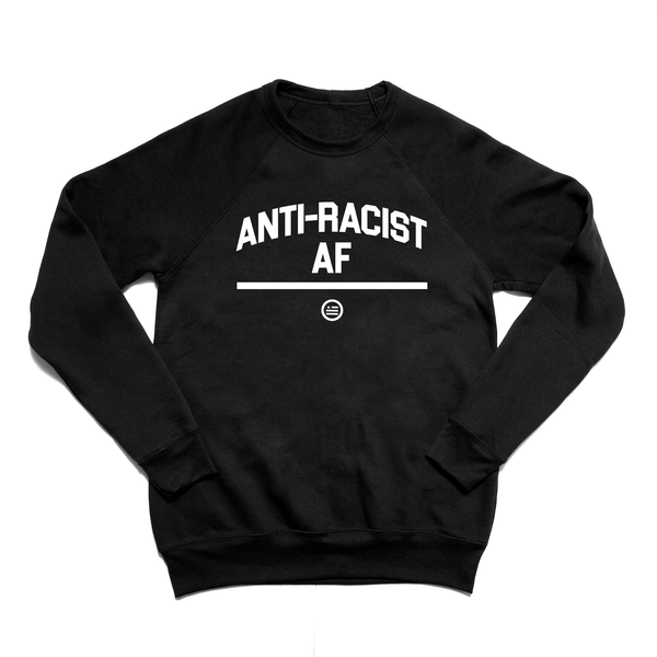 """ANTI-RACIST AF"" - Unisex Sweatshirt Black"