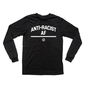 """ANTI-RACIST AF"" - Unisex Long-Sleeved  T"