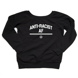 """ANTI-RACIST AF"" - Wideneck Sweatshirt Black"