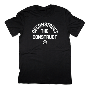 """Deconstruct The Construct"" - Unisex T"
