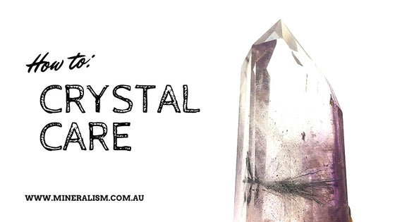 How to: Crystal Care – mineralism