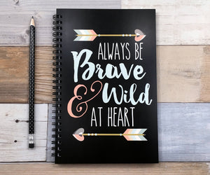 Always Be Brave and Wild Spiral Journal