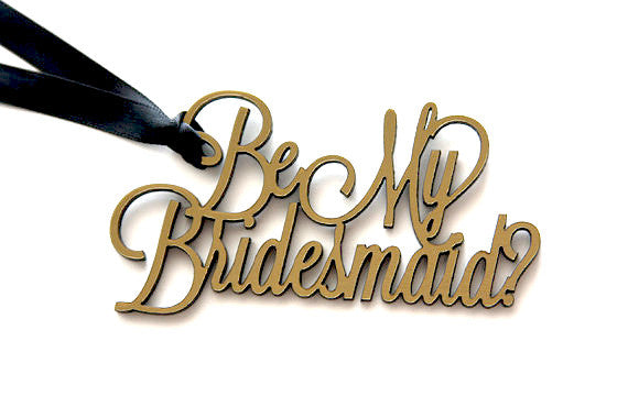 Be My Bridesmaid? - Laser Cut Acrylic Gift Tag or Wine Tag - Joyful Thingies