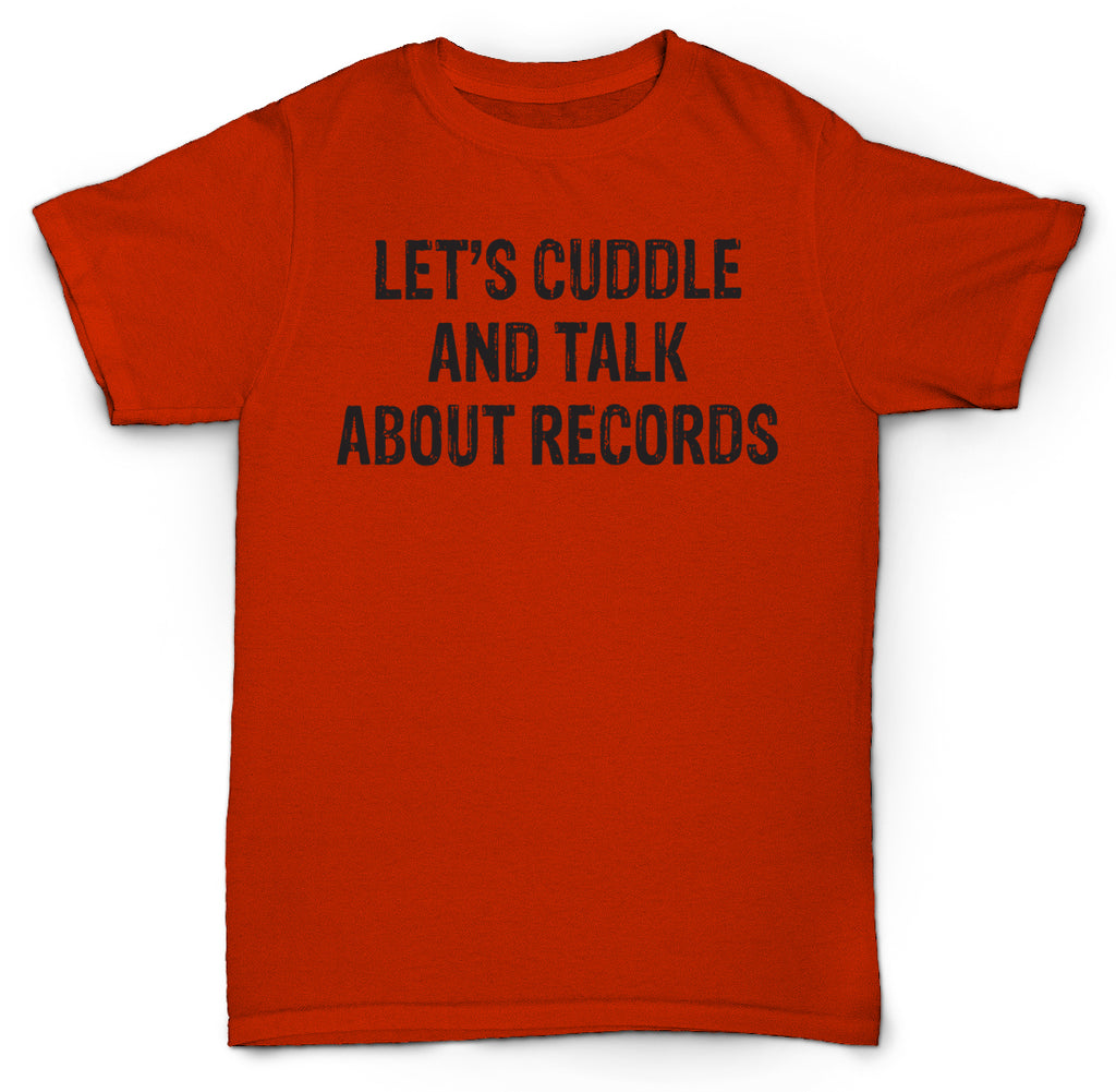 LET'S CUDDLE AND TALK ABOUT RECORDS T SHIRT VINYL HIPSTER FUNNY TURNTABLE