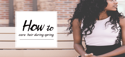 HOW TO CARE FOR YOUR HAIR EXTENSIONS DURING THE SPRING
