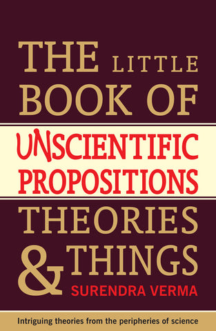 Little Book of Un-Scientific Propositions, Theories and Things
