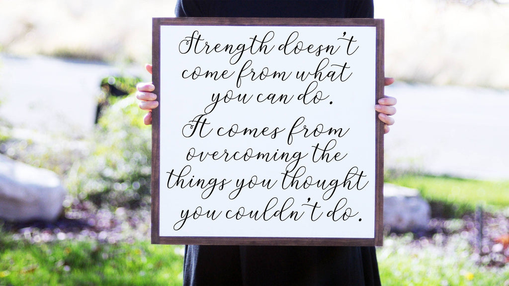 "12""x12"" Strength Doesn't Come From What You Can Do Wood Sign"