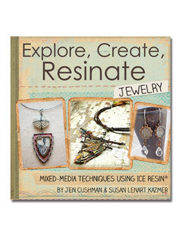 ICE Resin® Explore, Create, Resinate Jewelry Book