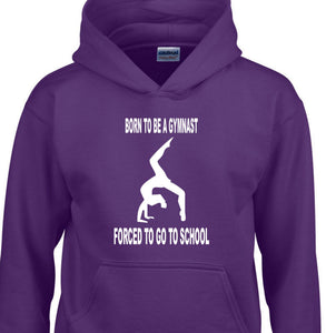 'Born To Be A Gymnast - Forced To Go To School' Hoodie For Kids