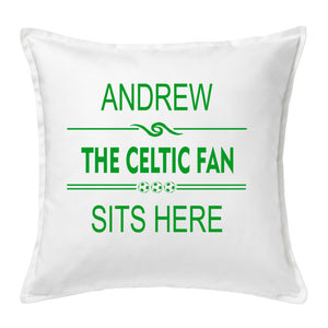 Celtic Fan Sits Here - Football Fan Cushion with Name