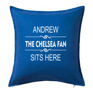 Chelsea Fan Sits Here - Chelsea Football Fan Cushion with Name