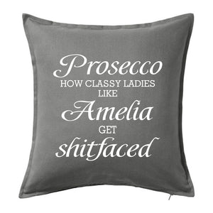 "Prosecco - how classy ladies like ""name"" get shitfaced Cushion"