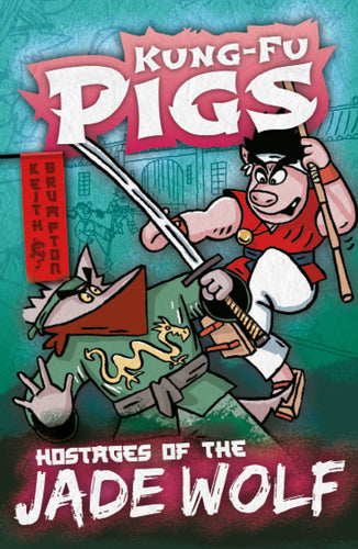 Kung-Fu Pigs: Hostages of the Jade Wolf (Book 1)