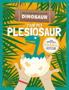 Your Pet Plesiosaur Childrens book 9781912502424