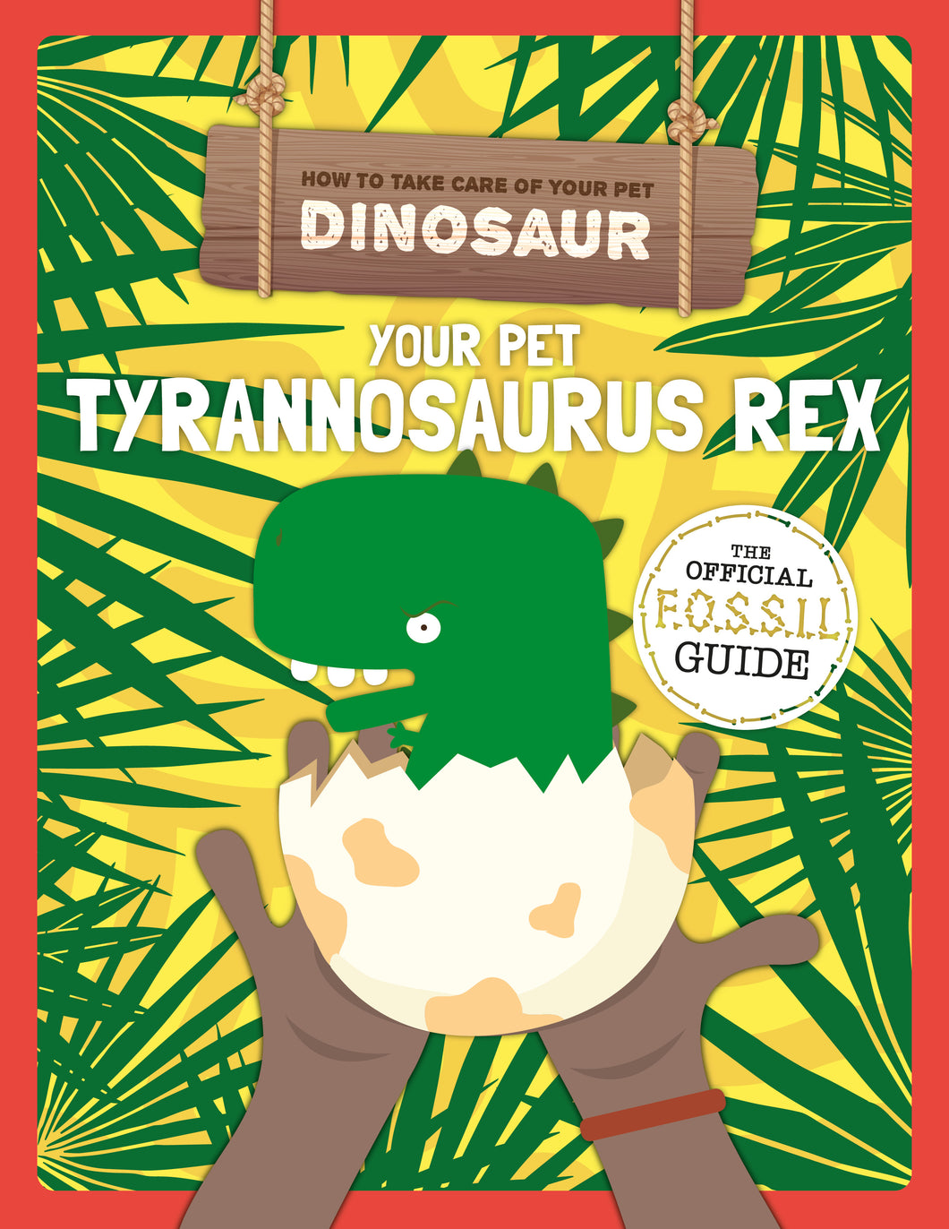 Your Pet Tyrannosaurus Rex Childrens book 9781912502455